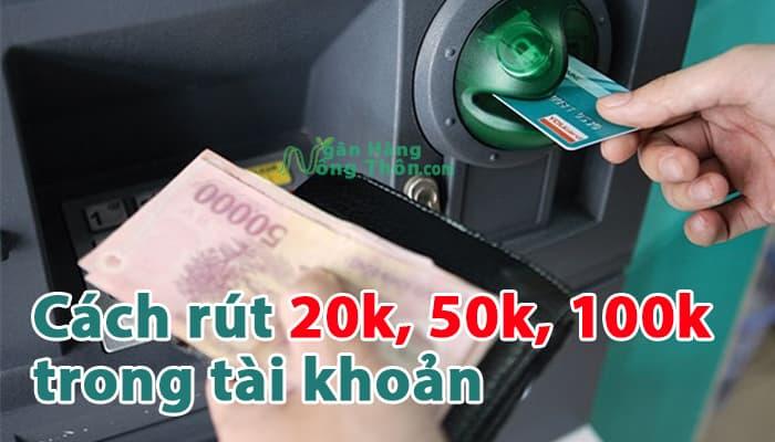 Cách rút 20k, 50k, 100k trong tài khoản, thẻ Agribank, Vietcombank, BIDV