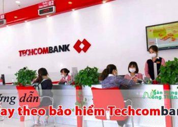 Hướng dẫn vay theo bảo hiểm nhân thọ Techcombank
